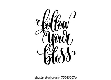 follow your bliss - hand lettering inscription positive quote, motivation and inspiration typography phrase, calligraphy raster version illustration