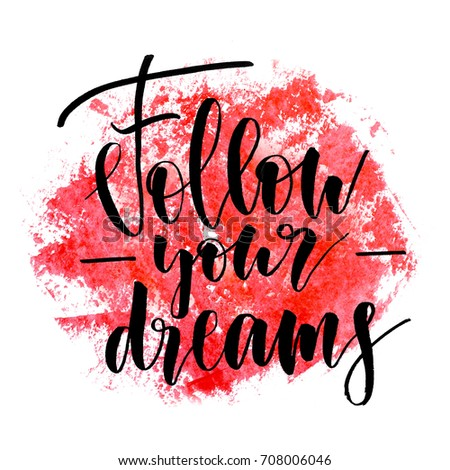 ebe8dd4768 Follow your dreams. Handwritten text. Modern calligraphy. Inspirational  quote. Abstract red watercolor