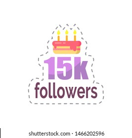 Followers 15k statistics and celebration isolated sticker raster. Patch with cake and fired candles, dessert to greet user with big number of profiles