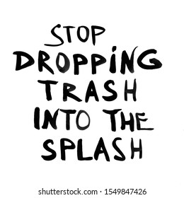 Font composition on the theme of ecology: Stop dropping trash into the splash