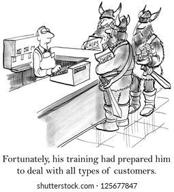 Fortunately his training had prepared him to deal with all types of customers.