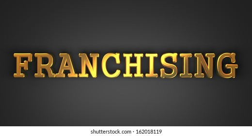 Franchising - Business Background. Gold Text on Dark Background.
