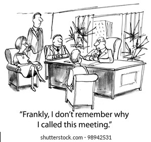 frankly I don't remember why I called this meeting
