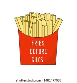 Fries before guys. Funny girly quote with fries.