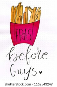 """""""Fries before guys"""" hand lettering with a wateroloc painting of fries"""