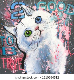Funny and expressive white angora cat,  with motto and elements of graffiti and street-art style. Original acrylic painting on canvas.