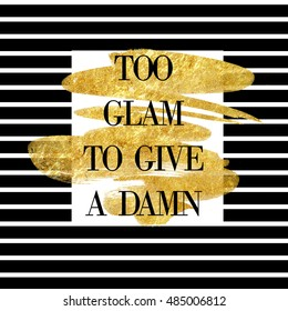"""Funny quote on striped background and gold brush stroke """" Too glam to give a damn"""""""