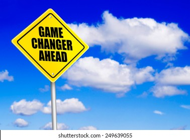 Game changer ahead message on road sign