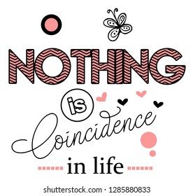 girl t shirt design. textile tee slogan. Nothing is coincidence in life.