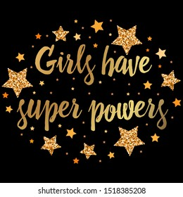 Girls have super powers . Hand drawn motivation, inspiration phrase. Isolated print.