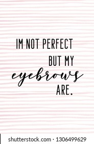 Girly makeup eyebrow funny quote with pink lines background. Printable art poster.
