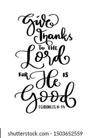 Give Thanks To the Lord For He Is Good. Bible Lettering. Handwritten Inspirational Motivational Quote