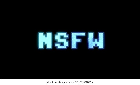 A glitchy noisy 8-bit screen with the word NSFW (acronym for Not Safe For Work). Heavy distorted signal.