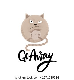 Go away - funny, comical, black humor quote with angry round car.Unique flat textured illustration in cartoon style with brushpen lettering for social media, poster,greeting card, banner, textile, mug