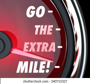 Go the Extra Mile words on a speedometer with needle racing to illustrate extended effort in driving, working or achieving goals or success