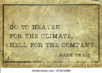 Go to Heaven for the climate, Hell for the company - famous American writer Mark Twain quote printed on grunge vintage cardboard