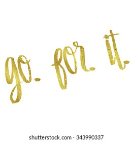 Go For It Quote Gold Faux Foil Glittery Metallic Motivational Quotes Isolated White Background