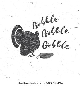 Gobble, gobble. Happy Thanksgiving. Thanksgiving retro badge. Concept for shirt or logo, print, stamp, patch. Turkey and text