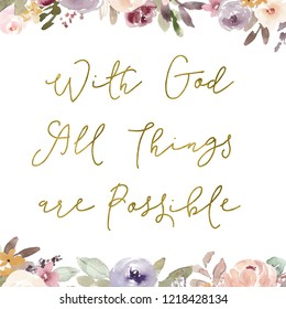 With God All Things are Possible Christian Quote with Gold Foil and Watercolor Flower Background