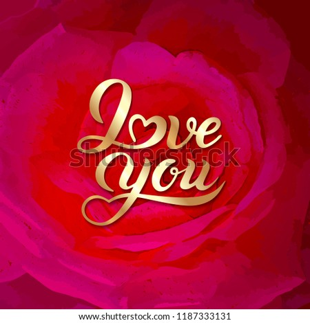 9b3855f4c91bb Golden lettering text illustration I love you on blossoming bright pink rose  background. Flower of delicate tea rose with yellow center.