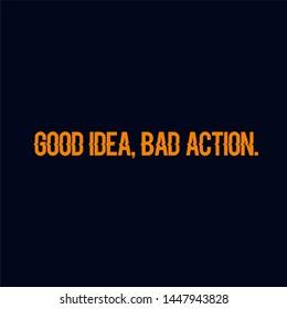 good idea, bad action is word orange colors dan navy background.