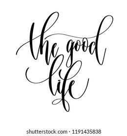 the good life - hand lettering overlay typography element, motivation and inspiration positive quote, calligraphy raster version illustration