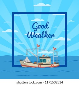 Good weather poster with small boat on seascape. Fishing company concept, trawler for traditional seafood production illustration. Marine flotilla of ships, industrial nautical transportation.