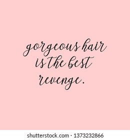 Gorgeous hair is the best revenge. Girly quote lettering with pink background.