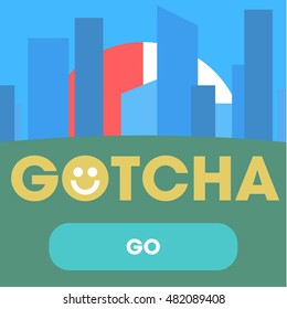 GOTCHA text on a background of abstract city-style flat and click GO with Smiley