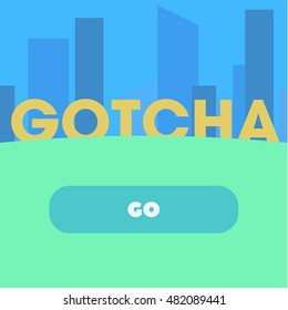 GOTCHA text on a background of abstract city style flat and click GO