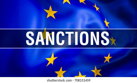 government sanctions on European Union flag waving in the wind. UN  sanction list, sanctioned countries concept. Sanctions on EU flag.