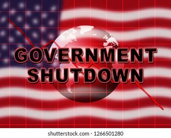Government Shut Down Globe Means United States Political Closure. President And Senators Cause Shutdown Across The Nation