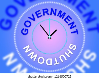 Government Shut Down Time Means United States Political Closure. President And Senators Cause Shutdown Across The Nation