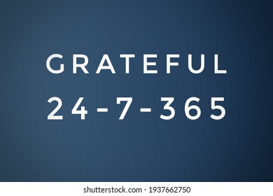 grateful 24-7-365 words and count in creative concept, motivational and inspirational quotes