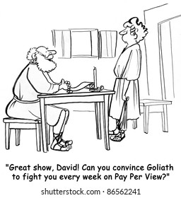 Great show, David.  Can you convince Goliath to fight you every week on pay per view?