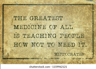 The greatest medicine of all is teaching people how not to need it - famous ancient Greek physician Hippocrates quote printed on grunge vintage cardboard