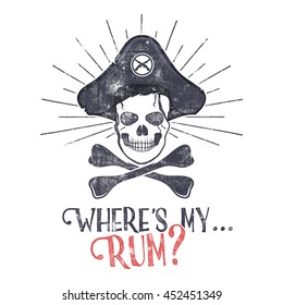 """Grunge and textured vintage label, retro tee design or badge with pirate skull, sun bursts and """"Where's my rum?"""" typography sign. T shirt print, logotype, hipster insignia. illustration"""