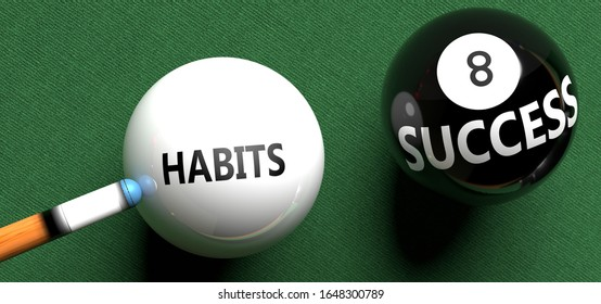 Habits brings success - pictured as word Habits on a pool ball, to symbolize that Habits can initiate success, 3d illustration