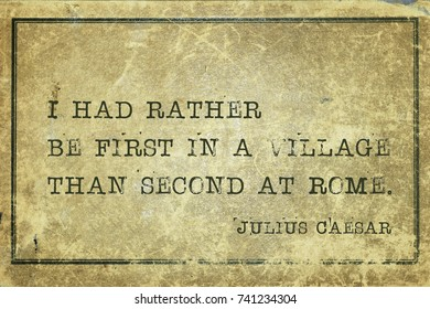 I had rather be first in a village than second at Rome - ancient Roman politician and general Julius Caesar quote printed on grunge vintage cardboard