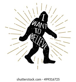 Hand drawn bigfoot yeti sasquatch illustration with I want to believe lettering
