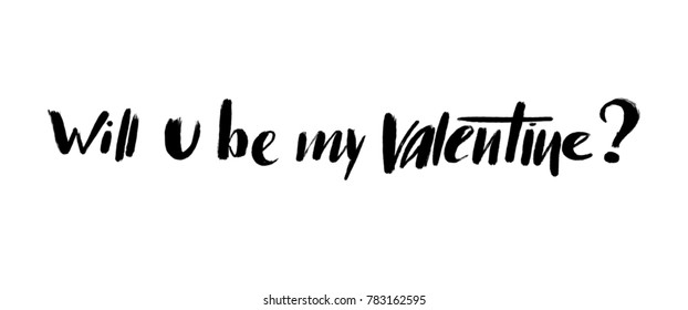 """Hand drawn Valentine's Day lettering for designing holiday love card, invitation, logo, banner, poster, fashion print. Quote """"will you be my valentine?"""". Modern ink style calligraphy design."""