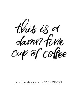 Hand drawn lettering card. The inscription: this is a damn fine cup of coffee. Perfect design for greeting cards, posters, T-shirts, banners, print invitations.