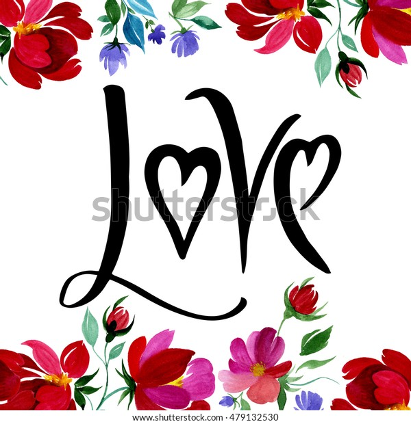 Hand drawn poster with colorful flowers illustration in watercolor with love text on it. Could be used for: romantic decoration, background for cards, wedding or greeting cards.