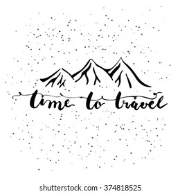 Hand drawn typography lettering phrase Time to travel with mountains silhouettes on the white background. Modern motivational calligraphy for typography poster and postcard or t-shirt print.