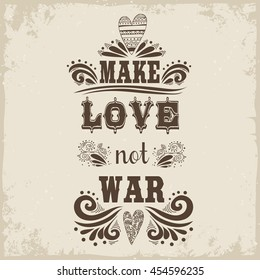 Hand drawn vintage print with a heart. Make love not war. This illustration can be used as a print or T-shirts, posters, greeting card. Motivational and inspirational illustration.