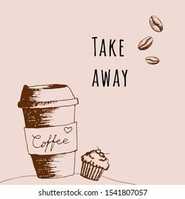 Hand drawn vintage take-away coffee a paper cup of coffee with muffin and coffee beans. Banner take coffee with you. Pencil drawn in vintage engraving style. Illustration