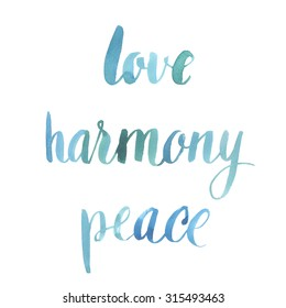"Hand drawn watercolor brush lettering words ""love, harmony, peace""."
