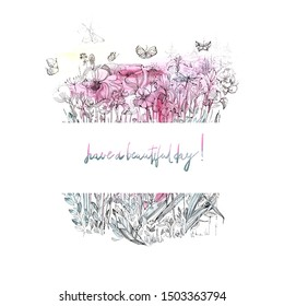 Hand drawn watercolor and ink illustration. Flowers, herbs, forest trees and butterflies on white background. Hand drawn lettering, have a beautiful day
