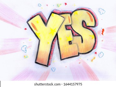 Hand drawn Yes word, colorful pencil art, abstract positive comic book style illustration.