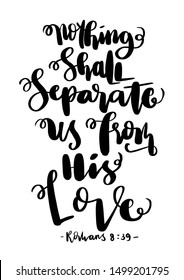 Hand Lettered Nothing Shall Separate Us From His Love. Modern Calligraphy. handwritten Inspirational Motivational Quote